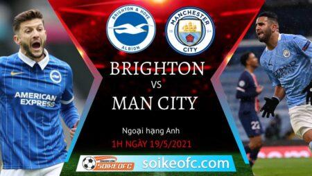 Soi kèo Brighton vs Manchester City, 01h00 ngày 19/05/2021 – Ngoại Hạng Anh