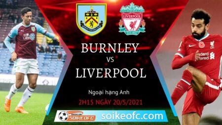 Soi kèo Burnley vs Liverpool, 02h15 ngày 20/05/2021 – Ngoại Hạng Anh