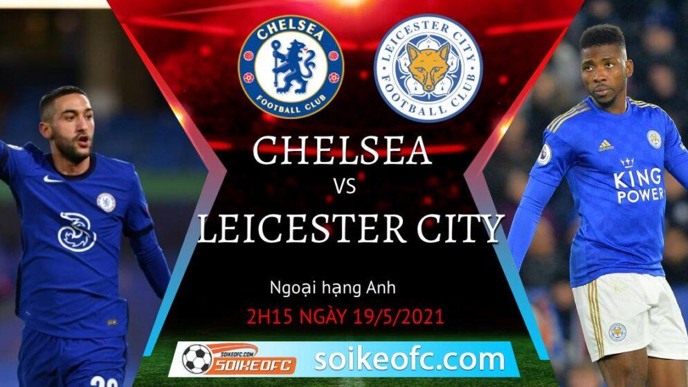 Soi kèo Chelsea vs Leicester City, 02h15 ngày 19/05/2021 – Ngoại Hạng Anh