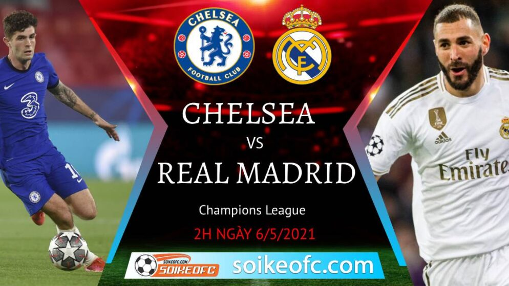 Soi kèo Chelsea vs Real Madrid, 02h00 ngày 06/05/2021 – Champion League