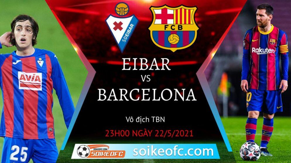 Soi kèo Eibar vs Barcelona, 23h00 ngày 22/05/2021 – VĐQG Tây Ban Nha