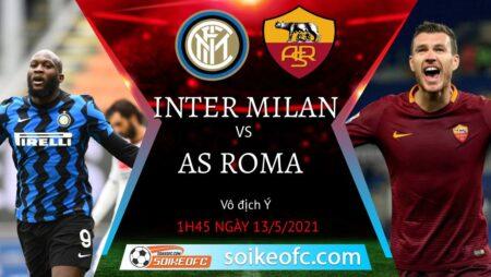 Soi kèo Inter Milan vs AS Roma, 01h45 ngày 13/05/2021 – VĐQG Italia
