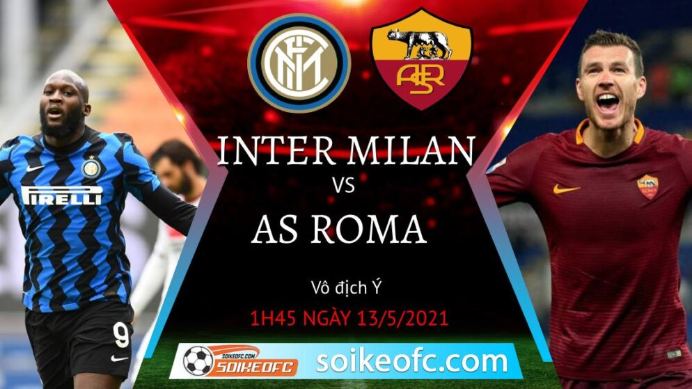 Soi kèo Inter Milan vs AS Roma, 01h45 ngày 13/05/2021 – VĐQG Italia