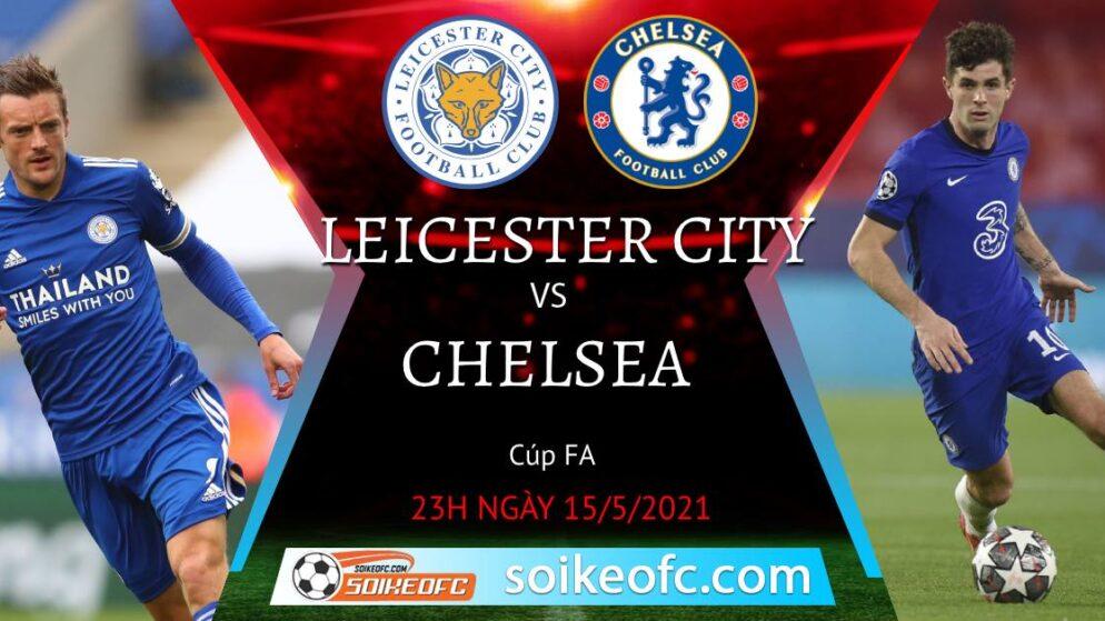 Soi kèo Leicester City vs Chelsea, 23h15 ngày 15/05/2021 – CK FA Cup
