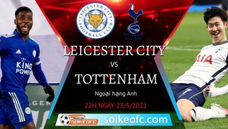 Soi kèo Leicester City vs Tottenham, 22h00 ngày 23/05/2021 – Ngoại Hạng Anh
