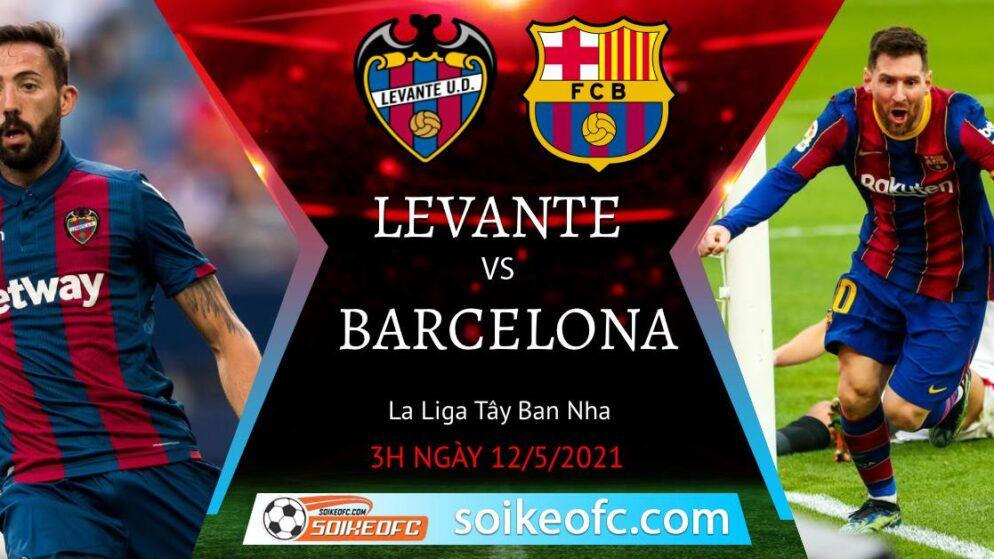 Soi kèo Levante vs Barcelona, 03h00 ngày 12/05/2021 – Giải VĐQG Tây Ban Nha
