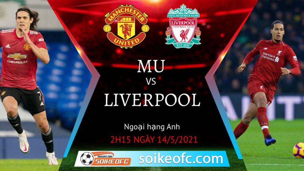 Soi kèo Manchester United vs Liverpool, 02h15 ngày 14/05/2021 – Ngoại Hạng Anh