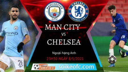 Soi kèo Manchester City vs Chelsea, 23h30 ngày 08/05/2021 – Ngoại Hạng Anh