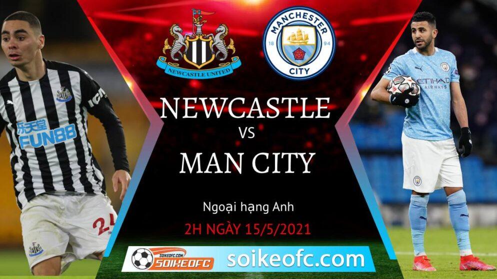 Soi kèo Newcastle United vs Manchester City, 02h00 ngày 15/05/2021 – Ngoại Hạng Anh