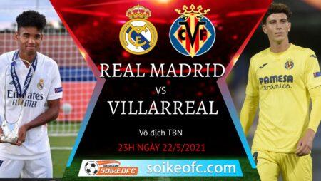 Soi kèo Real Madrid vs Villarreal, 23h00 ngày 22/05/2021 – VĐQG Tây Ban Nha