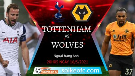 Soi kèo Tottenham vs Wolves, 20h05 ngày 16/05/2021 – Ngoại Hạng Anh