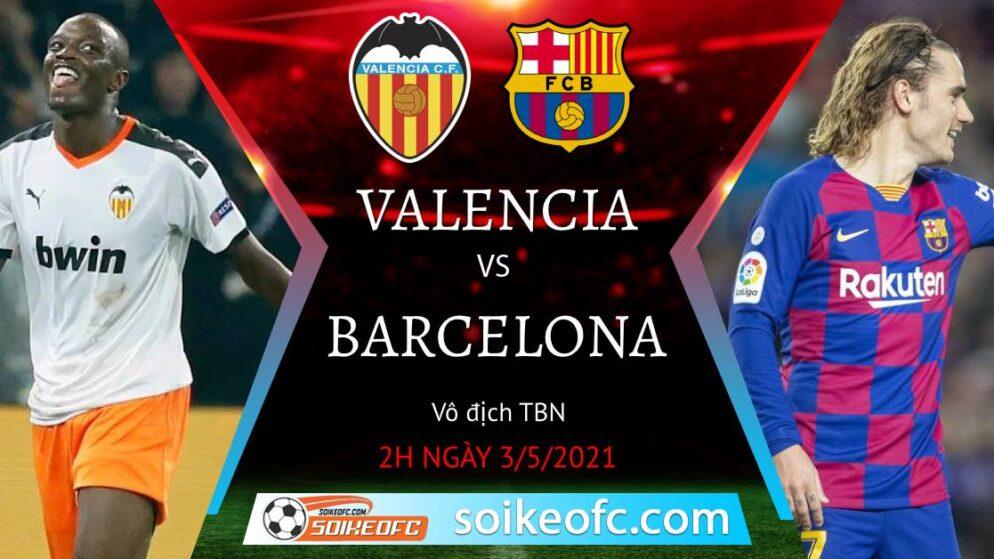 Soi kèo Valencia vs Barcelona, 02h00 ngày 03/05/2021 – Giải VĐQG Tây Ban Nha