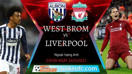 Soi kèo West Brom vs Liverpool, 22h30 ngày 16/05/2021 – Ngoại Hạng Anh