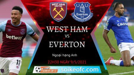 Soi kèo West Ham vs Everton, 22h30 ngày 09/05/2021 – Ngoại Hạng Anh