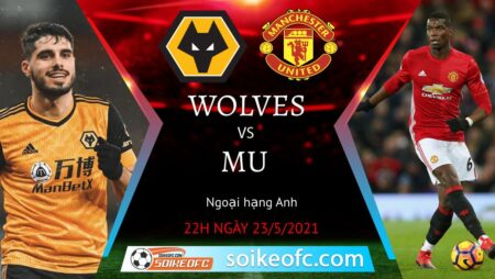 Soi kèo Wolves vs Manchester United, 22h00 ngày 23/05/2021 – Ngoại Hạng Anh