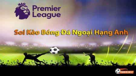 Soi kèo bóng đá Anh, tìm hiểu về giải ngoại hạng Anh