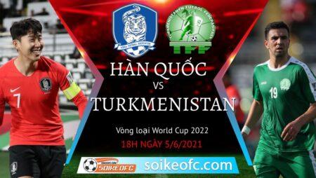Soi kèo Hàn Quốc vs Turkmenistan, 18h00 ngày 05/06/2021 – Vòng loại World Cup 2022