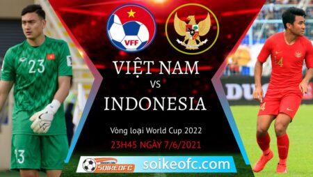 Soi kèo Việt Nam vs Indonesia, 23h45 ngày 07/06/2021 – Vòng loại World Cup 2022